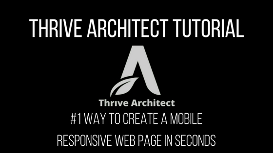 Thrive Architect Tutorial: #1 Way to Create a Mobile Responsive Web Page in Seconds