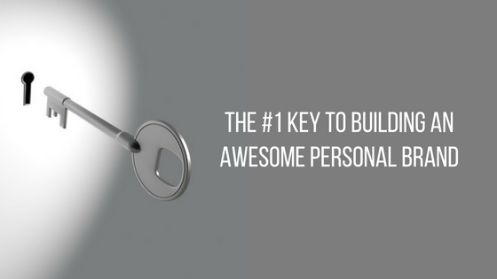 The #1 Key 🔑 to Building an Awesome Personal Brand